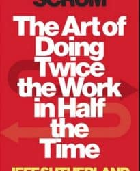 Scrum: Art of Doing Twice the Work in Half the Time, by Jeff Sutherland